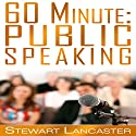60 Minute Public Speaking: 60 Minute Guides, Book 3 Audiobook by Stewart Lancaster Narrated by Aaron Wagner