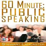 60 Minute Public Speaking: 60 Minute Guides, Book 3 | Stewart Lancaster