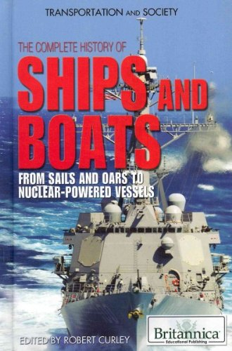 The Complete History Of Ships And Boats From Sails And Oars To Nuclear-Powered Vessels (Transportation And Society) The Complete History Of Ships And Boats
