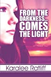 From the Darkness... Comes the Light, Karalee Ratliff, 1424169747