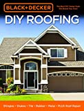 Black & Decker DIY Roofing: Shingles - Shakes - Tile - Rubber - Metal - PLUS Roof Repair