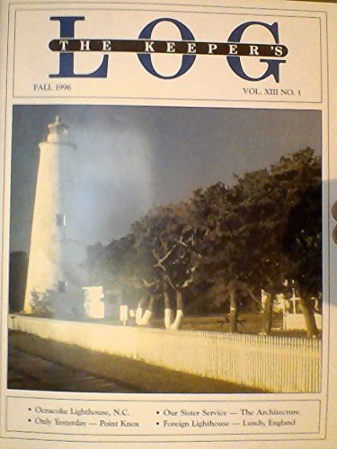 Ocracoke Lighthouse, Outer Banks, N.C. / The Architecture of the Life Saving Service / The Lighthouses of Lundy Island / Closing Sand Island Lighthouse for the Season / Point Knox Lighthouse on Angel Island (The Keeper's Log, Volume 13, Number 1, Fall 1996)