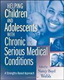 Helping Children and Adolescents with Chronic and Serious Medical Conditions 1st Edition