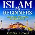 Islam for Beginners: Islamic Rituals & Practice Audiobook by Dogan Can Narrated by sangita chauhan