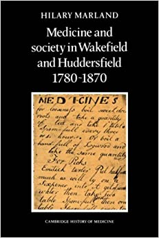 Medicine and Society in Wakefield and Huddersfield 1780-1870 (Cambridge Studies in the History of Medicine)