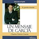 Un Mensaje de Garcia [A Message from Garcia] | Charles Patrick Garcia