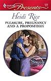 Pleasure, Pregnancy and a Proposition, Heidi Rice, 0373128096
