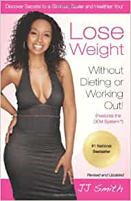 Lose Weight Without Dieting Or Working Out Discover Secrets To A Slimmer Sexier And Healthier You Smith Jj 9780982301876 Amazon Com Books