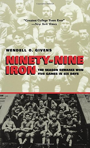 Ninety-Nine Iron: The Season Sewanee Won Five Games in Six Days (Alabama Fire (University Alabama Day Game)