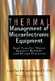 Thermal Management of Microelectronic Equipment : Heat Transfer Theory, Analysis Methods and Design Practices, Yeh, L. T. and Chu, R. C., 0791801683