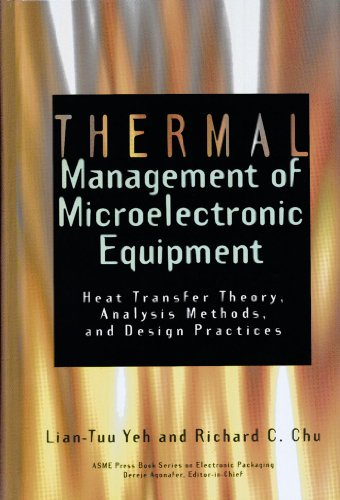 Thermal Management of Microelectronic Equipment: Heat Transfer Theory, Analysis Methods and Design Practices (Asme Press Book Series on Electronic Packaging)