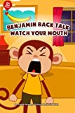 img - for Benjamin Back Talk Watch Your Mouth: An Early Reader Picture Book for Kids book / textbook / text book