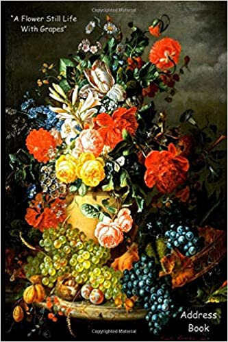 "A Flower Still Life With Grapes"" Address Book: 6"" x 9"" For Contacts,  Addresses, Phone Numbers, Emails, and Other References: Journals &  Notebooks, James Eridani: 9781796609394: Books - Amazon.ca"
