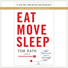 Eat Move Sleep: How Small Choices Lead to Big Changes | Livre audio Auteur(s) : Tom Rath Narrateur(s) : Tom Rath