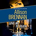 Love Me to Death: A Lucy Kincaid Novel Audiobook by Allison Brennan Narrated by Ann Marie Lee