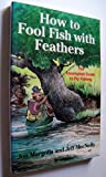 How to Fool Fish with Feathers : The Incompleat Guide to Fly-Fishing, Margolis, Jon and MacNelly, Jeff, 0671759434