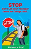 Stop, Don't Let Your Teenager Leave for College Until, Richard Zapf, 1456545035