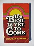The Best Is Yet to Come, Charles C. Ryrie, 0802449387