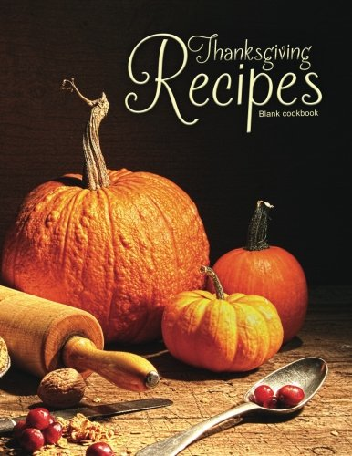 Blank Cookbook: Thanksgiving Recipes: 100 page blank recipe book for the ultimate heirloom cookbook (Empty Cookbook Gifts) by Ceri Clark, Lycan Books