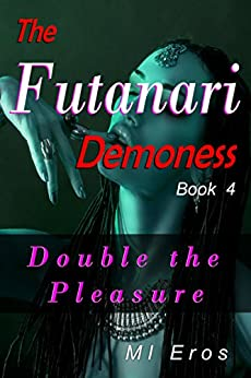 Double the Pleasure (The Futanari Demoness Book 4) by [Eros, MI]
