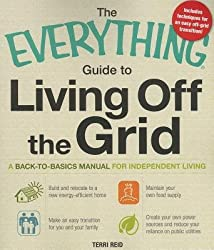 By Terri Reid The Everything Guide to Living Off the Grid: A Back-to-Basics Manual for Independent Living (Everything S.)