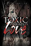 Toxic Persuaded Love, Kimite Cancino, 147711176X