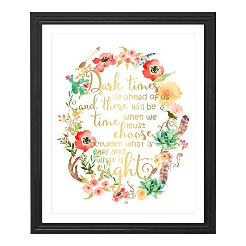 Eleville 8X10 Dark Times Lie Ahead of us and There Will be a time When we Must Choose Between What is Easy and What is Right Real Gold Foil Floral Watercolor Print Unframed Quotes WG131