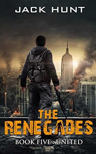 The Renegades 5 United (A Post Apocalyptic Zombie Thriller) by [Hunt, Jack]