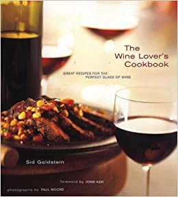 The wine lovers cookbook great recipes for the perfect glass of the wine lovers cookbook great recipes for the perfect glass of wine sid goldstein paul franz moore john ash 9780811820714 amazon books forumfinder Choice Image