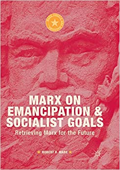 Download PDF Free Marx on Emancipation and Socialist Goals: Retrieving Marx for the Future