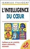 img - for L'intelligence du c  ur : Confiance en soi, cr  ativit  , aisance relationnelle, autonomie book / textbook / text book