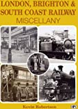 London, Brighton and South Coast Railway Miscellany, Kevin Robertson and Ian Allan, 0860935833