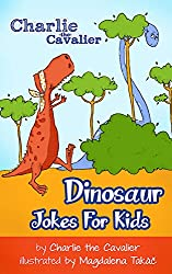 Dinosaur Jokes for Kids by Charlie the Cavalier: (FREE Puppet Download Included!): Hilarious Jokes (Best Clean Joke Books for Kids) (Charlie the Cavalier ... (Charlie the Cavalier Joke Books Book 5)