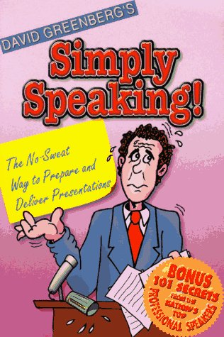 Simply Speaking!: The No-Sweat Way to Prepare & Deliver Presentations