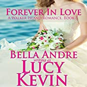 Forever In Love: A Walker Island Romance Book 5 | Bella Andre, Lucy Kevin