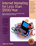 Internet Marketing for Less Than $500/Year, Marcia Yudkin, 1885068522
