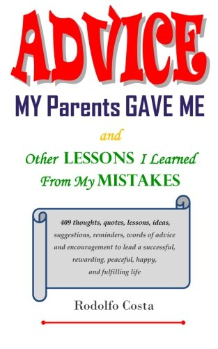 Download Advice My Parents Gave Me: and Other Lessons I Learned From My Mistakes PDF