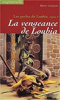 Les perles de Loubia, tome 4 : La vengeance de Loubia par Brian Jacques