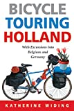 Bicycle Touring Holland: With Excursions Into Neighboring Belgium and Germany