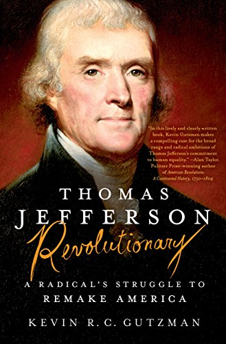 Thomas Jefferson - Revolutionary: A Radical's Struggle to Remake America