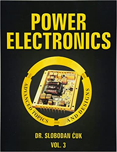 Power Electronics: Advanced Topics and Designs: NEW (Volume