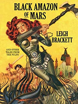 Black Amazon of Mars and Other Tales from the Pulps by [Brackett, Leigh]