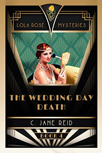 The Wedding Day Death: A 1920s Historical Murder Mystery (Lola Rose Mysteries Book Four) by [Reid, C. Jane]