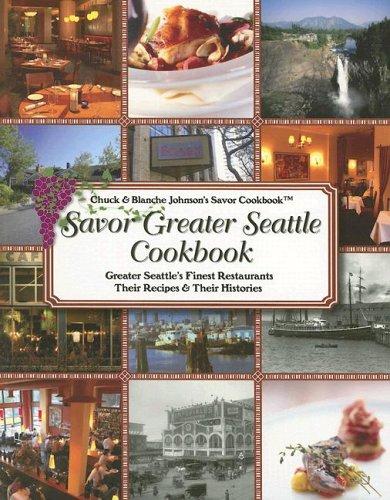 Savor Greater Seattle Cookbook by Chuck Johnson, Blanche Johnson