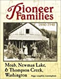 Pioneer Families of Moab, Newman Lake, & Thompson Creek Washington: Family Histories of the Pioneers Who Settled This Area 1880-1940