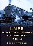 LNER Six-coupled Tender Locomotives 1948-68