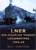 LNER Six-Coupled Tender Locomotives 1948-68