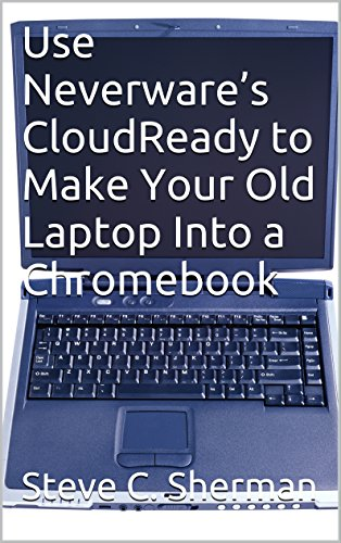 Use Neverware's CloudReady to Make Your Old Laptop Into a Chromebook