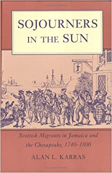 Sojourners in the Sun: Scottish Migrants in Jamaica and the Chesapeake, 1740-1800