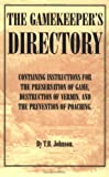 The Gamekeeper's Directory - Containing, T. B. Johnson, 1905124287